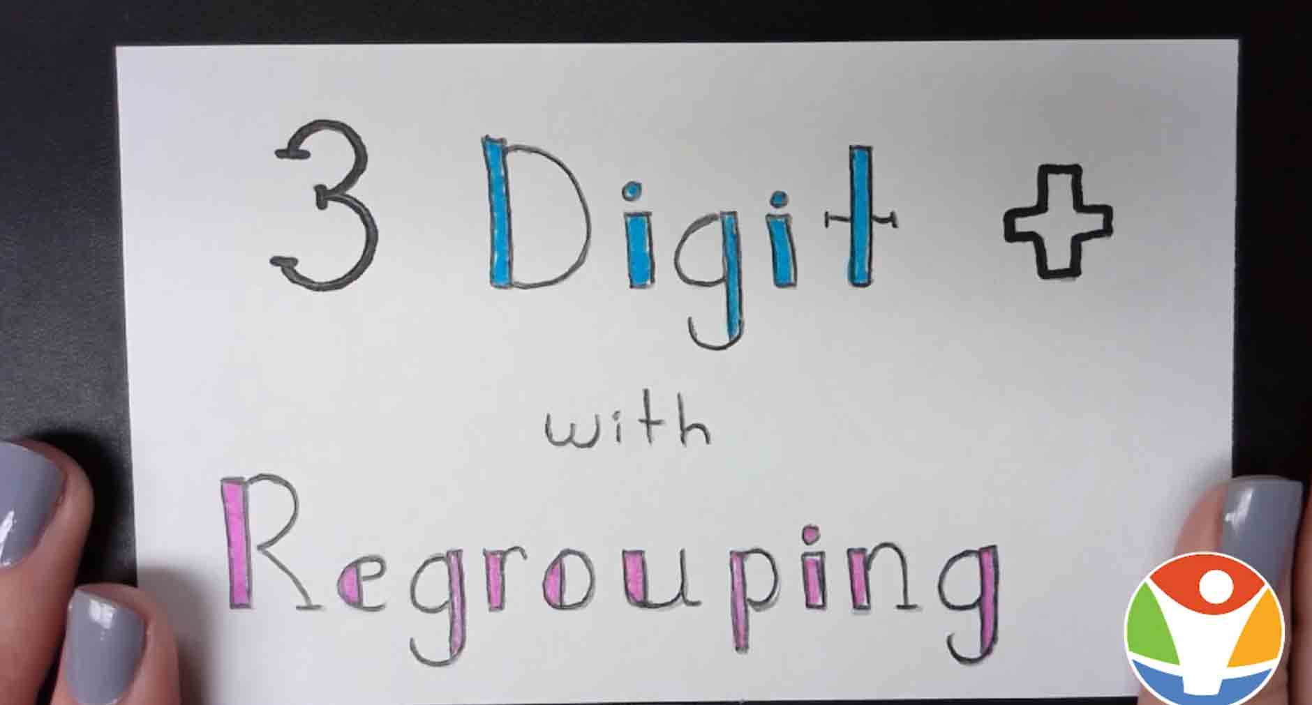 A video cover image on 3 digit addition with regrouping to help students master adding 3 digit numbers with regrouping.